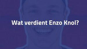 Wat verdient Enzo Knol